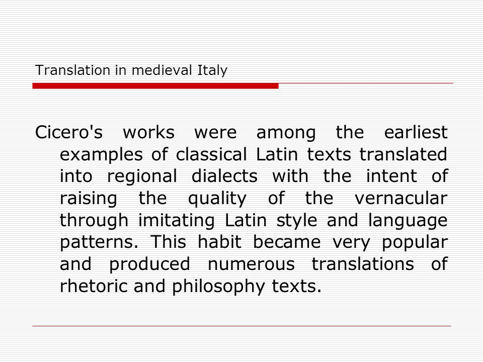 Translation in medieval Italy Cicero's works were among the earliest examples of classical Latin texts translated into regional dialects with the inte