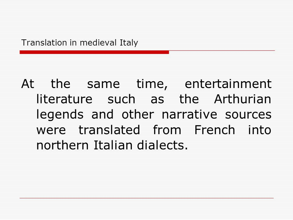 Translation in medieval Italy At the same time, entertainment literature such as the Arthurian legends and other narrative sources were translated fro