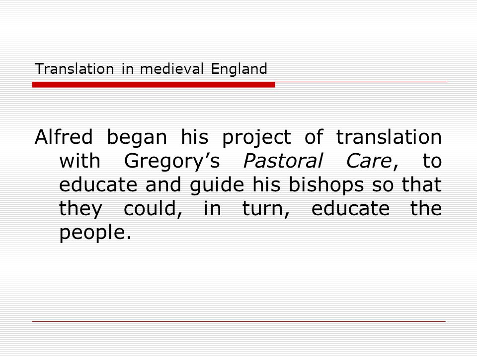 Translation in medieval England Alfred began his project of translation with Gregory's Pastoral Care, to educate and guide his bishops so that they co