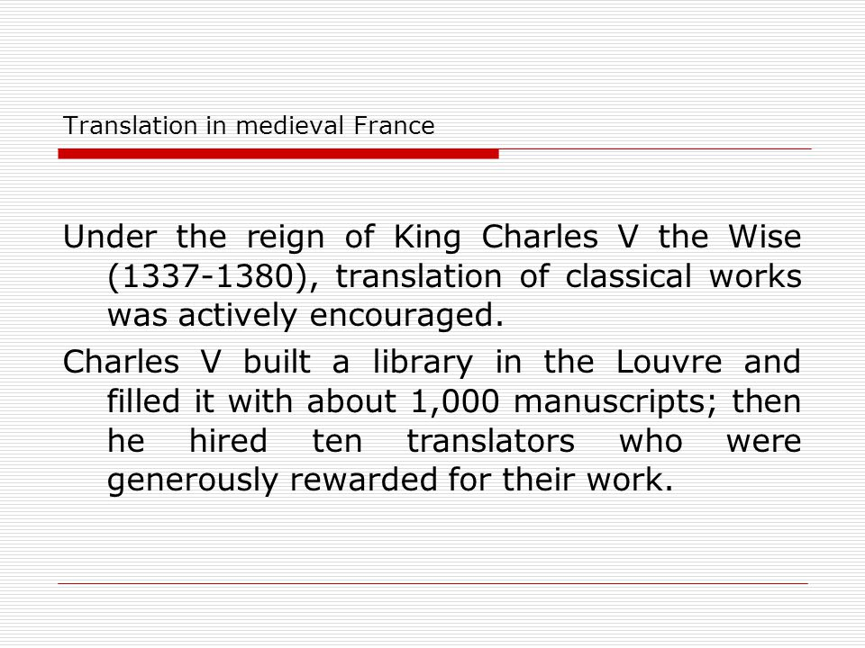 Translation in medieval France Under the reign of King Charles V the Wise (1337-1380), translation of classical works was actively encouraged. Charles