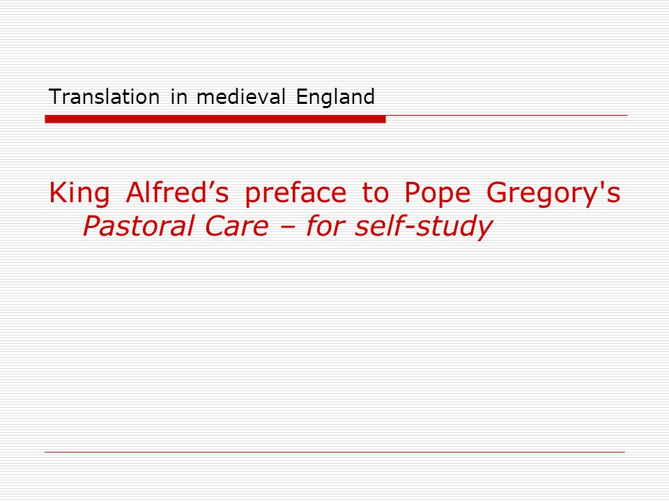 Translation in medieval England King Alfred's preface to Pope Gregory's Pastoral Care – for self-study