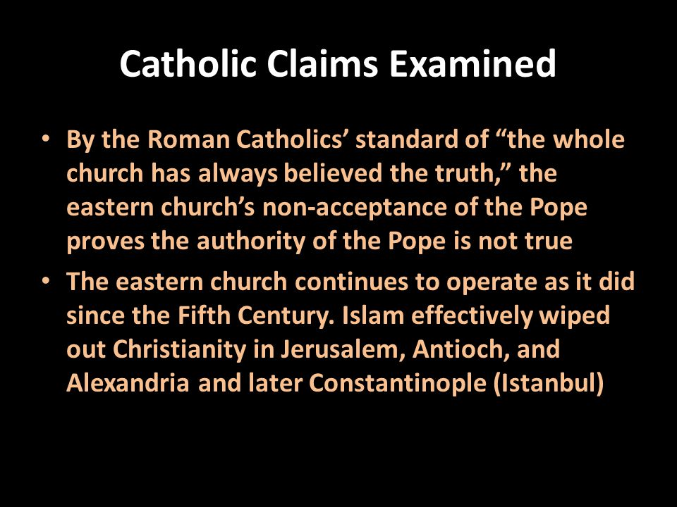 "Catholic Claims Examined By the Roman Catholics' standard of ""the whole church has always believed the truth,"" the eastern church's non-acceptance of"
