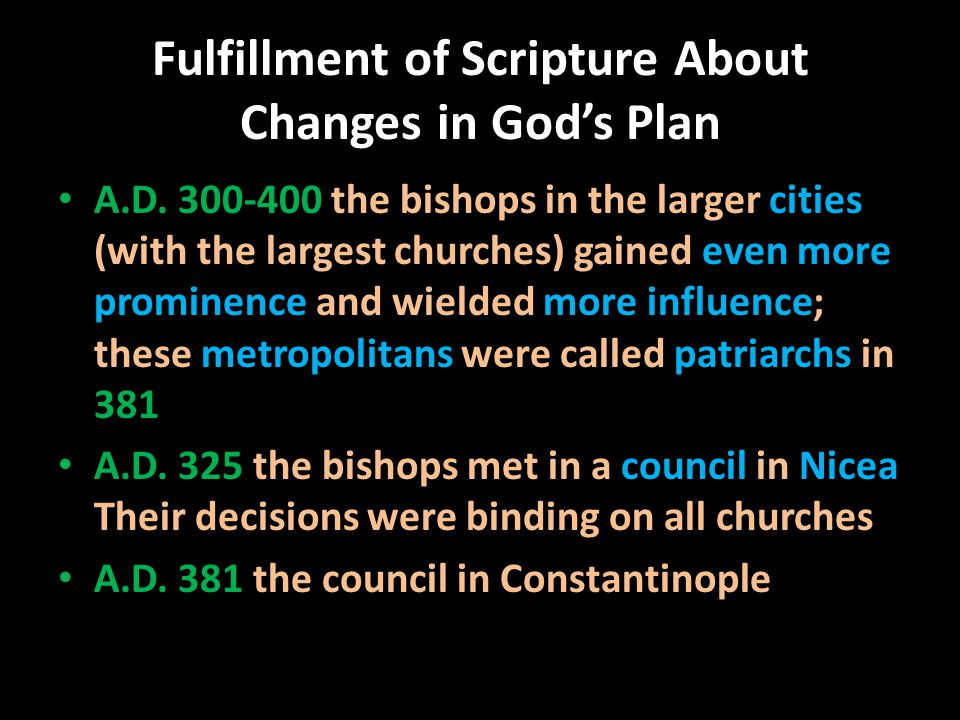 Fulfillment of Scripture About Changes in God's Plan A.D. 300-400 the bishops in the larger cities (with the largest churches) gained even more promin