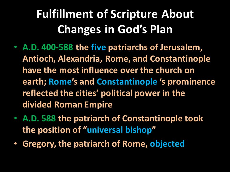 Fulfillment of Scripture About Changes in God's Plan A.D. 400-588 the five patriarchs of Jerusalem, Antioch, Alexandria, Rome, and Constantinople have
