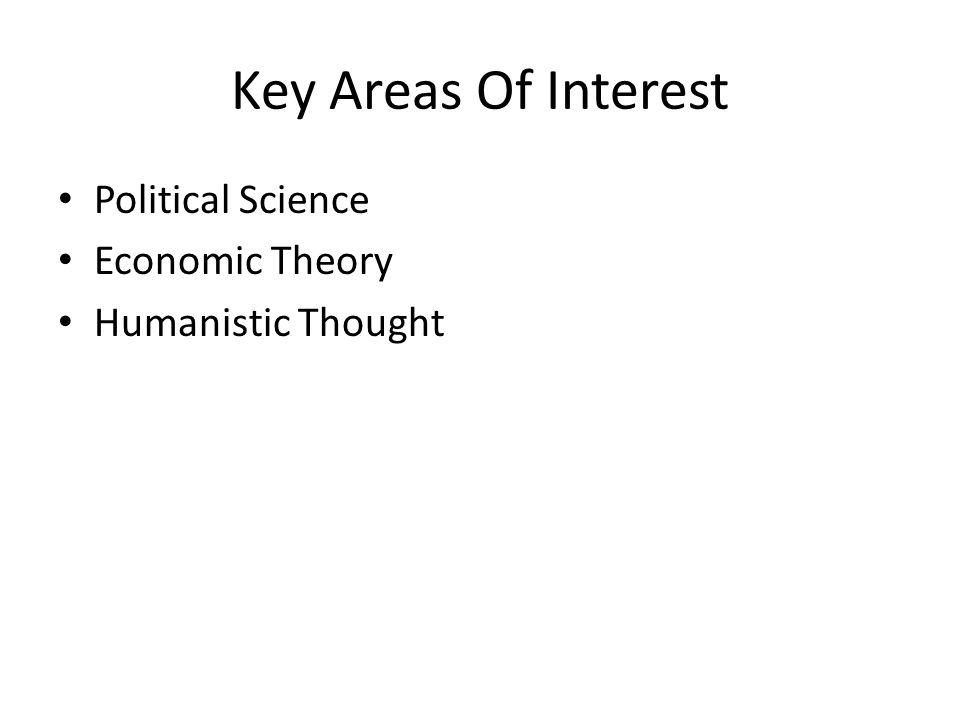 Key Areas Of Interest Political Science Economic Theory Humanistic Thought