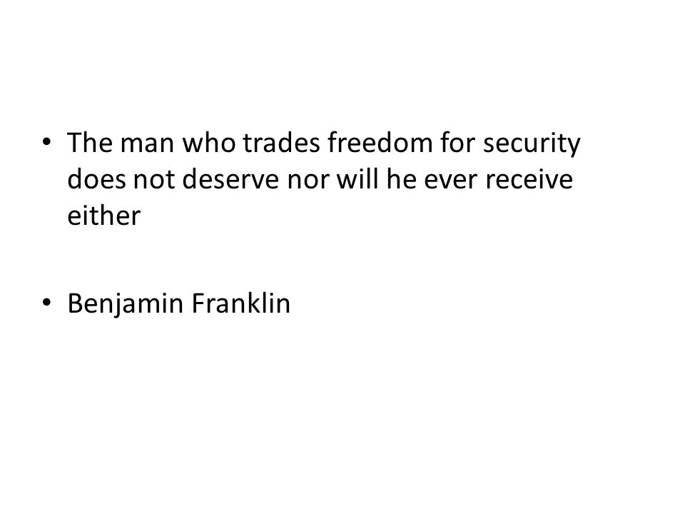 The man who trades freedom for security does not deserve nor will he ever receive either Benjamin Franklin