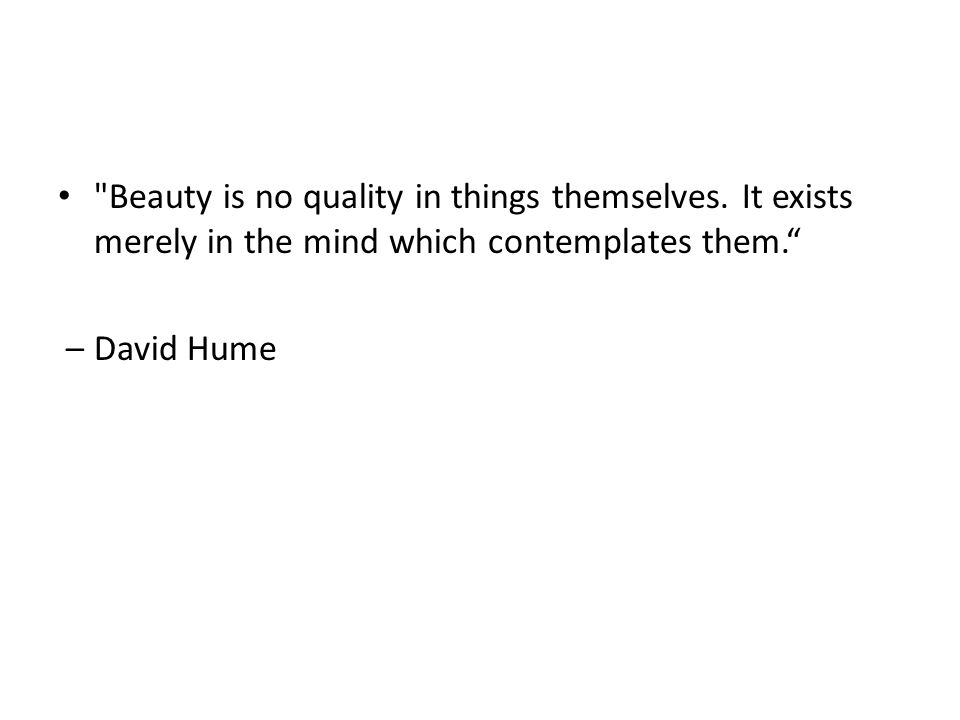 Beauty is no quality in things themselves.