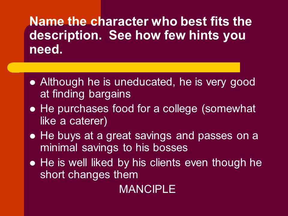 Name the character who best fits the description. See how few hints you need. Although he is uneducated, he is very good at finding bargains He purcha