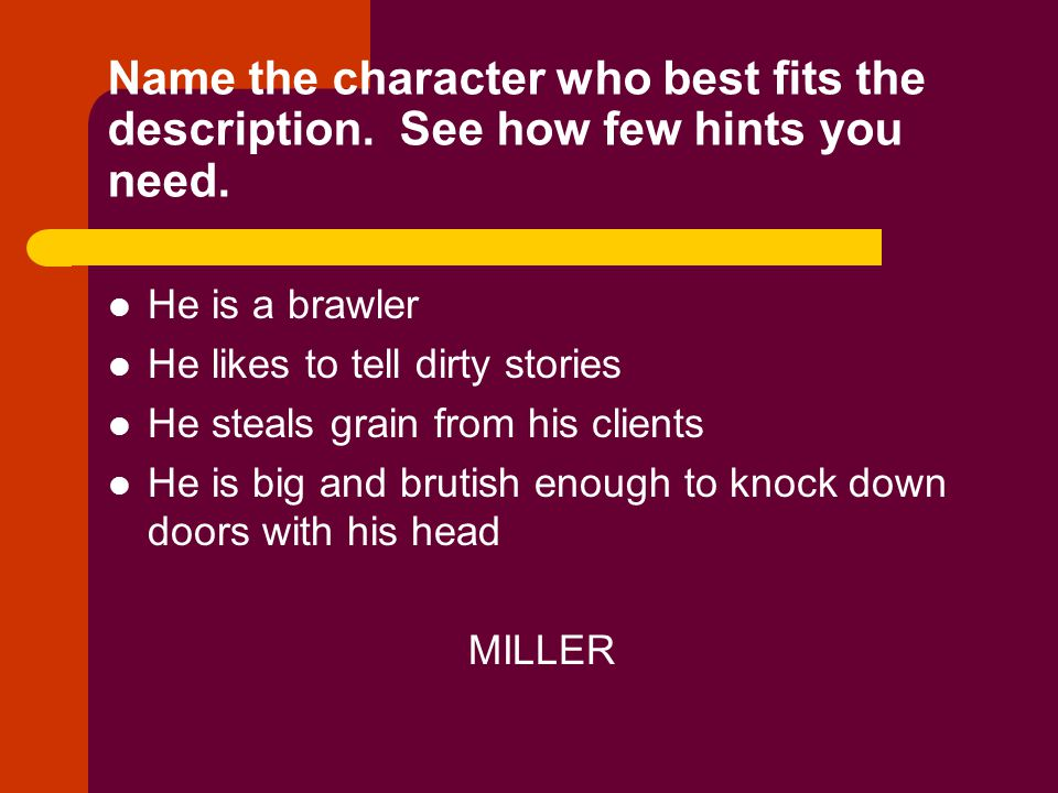 Name the character who best fits the description. See how few hints you need. He is a brawler He likes to tell dirty stories He steals grain from his