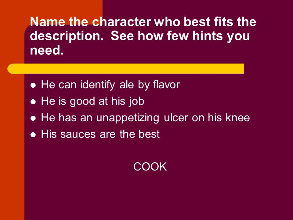 Name the character who best fits the description. See how few hints you need. He can identify ale by flavor He is good at his job He has an unappetizi