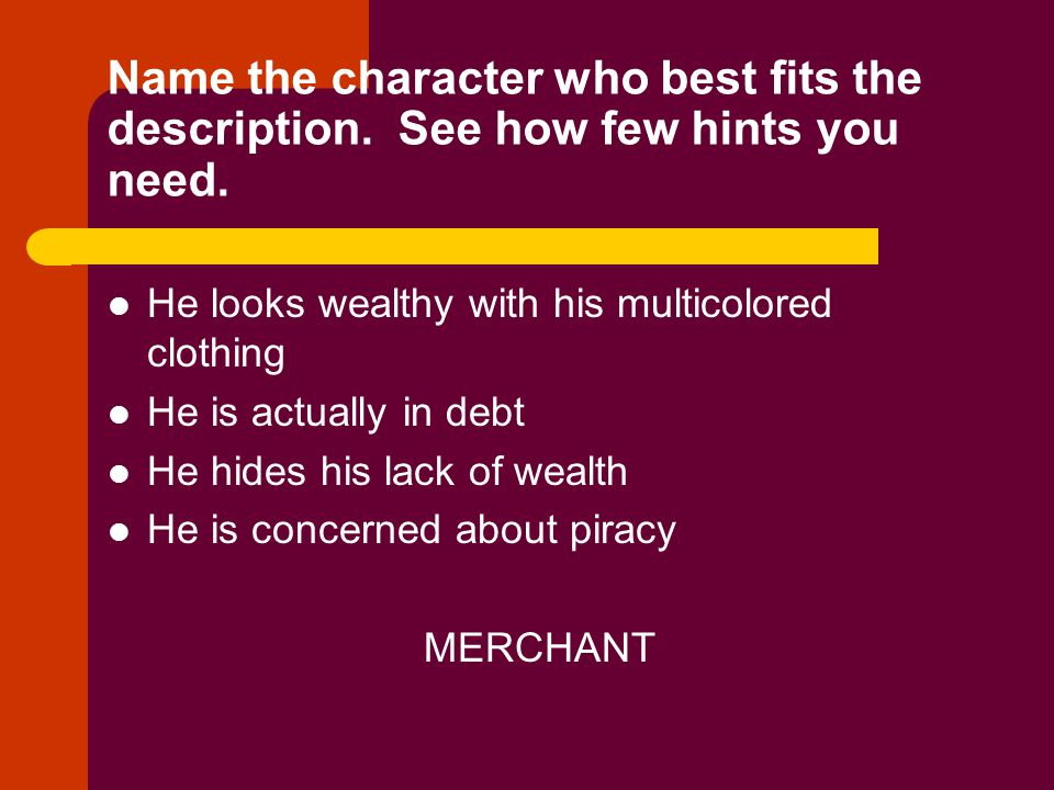 Name the character who best fits the description. See how few hints you need. He looks wealthy with his multicolored clothing He is actually in debt H