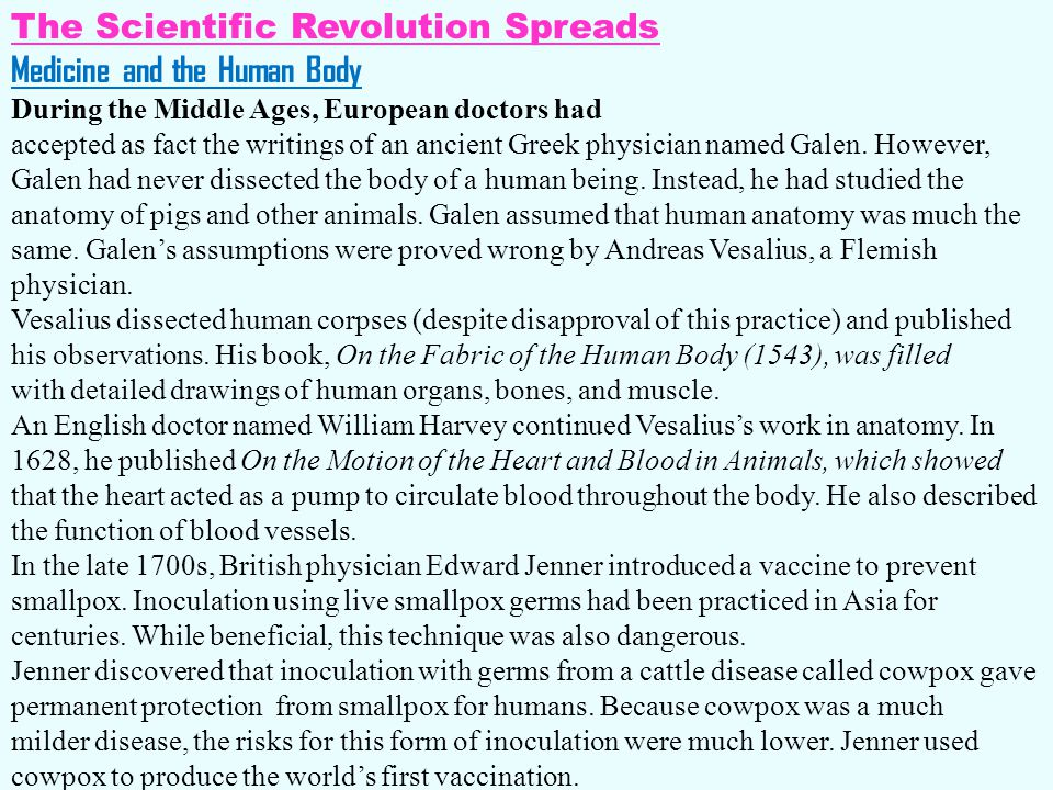The Scientific Revolution Spreads Medicine and the Human Body During the Middle Ages, European doctors had accepted as fact the writings of an ancient