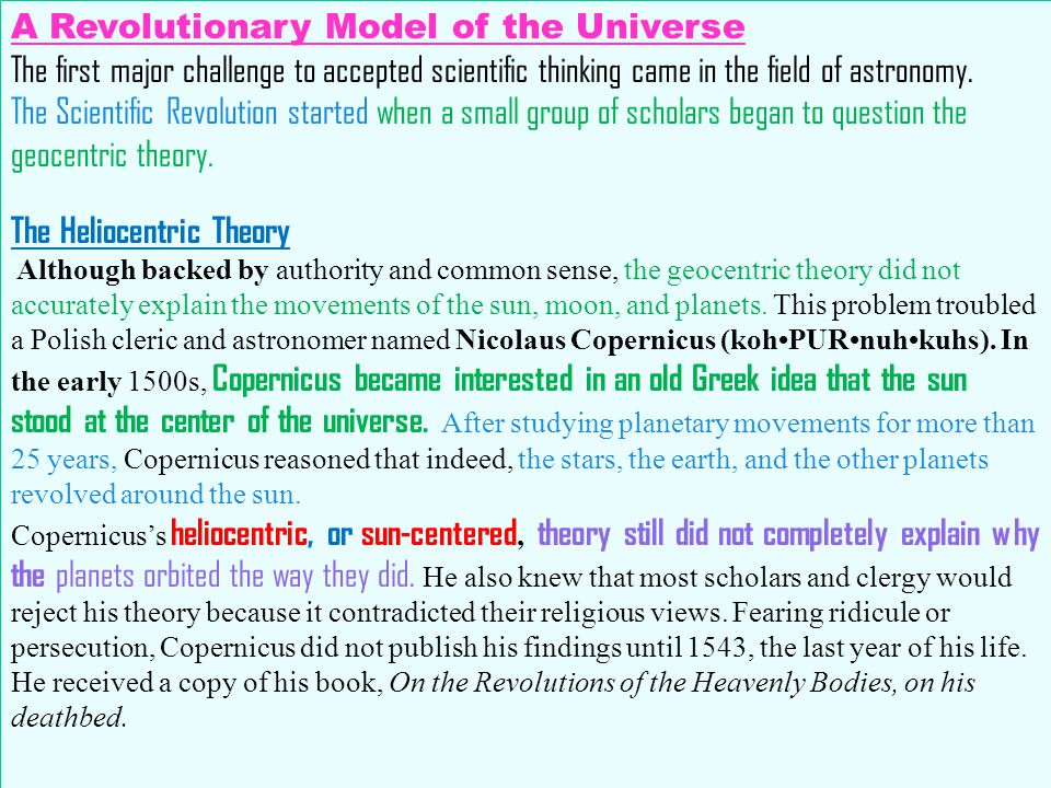 A Revolutionary Model of the Universe The first major challenge to accepted scientific thinking came in the field of astronomy. The Scientific Revolut