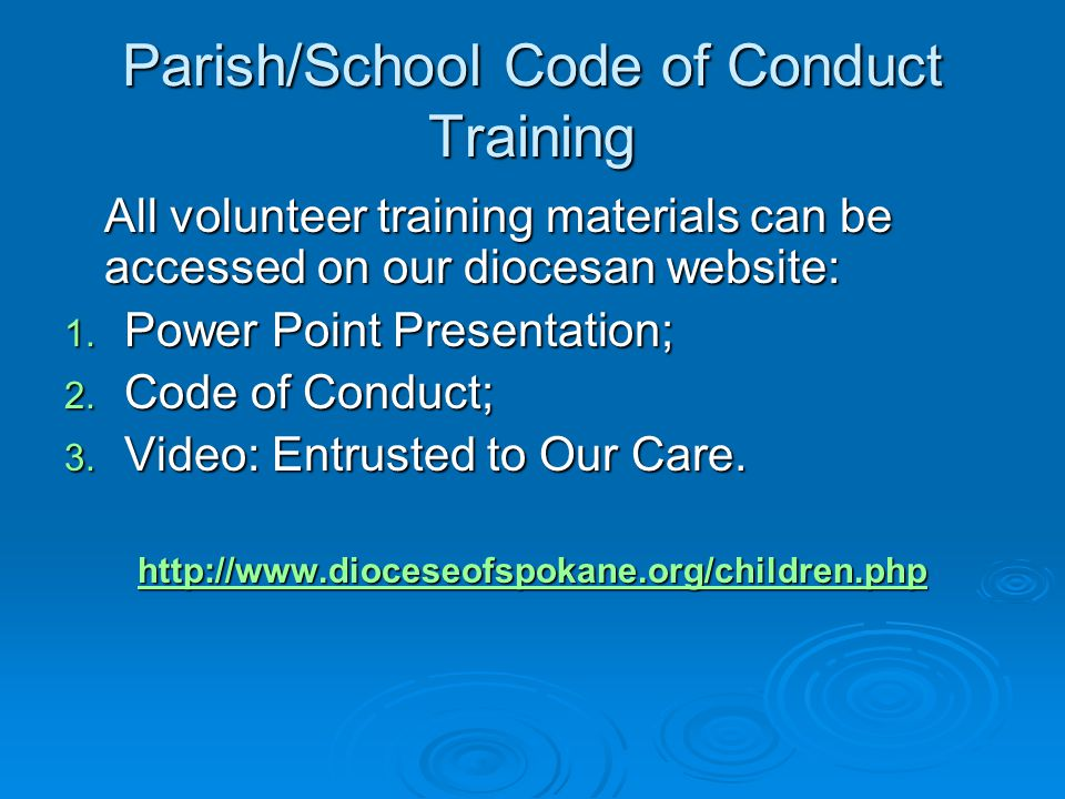 Parish/School Code of Conduct Training All volunteer training materials can be accessed on our diocesan website: 1.