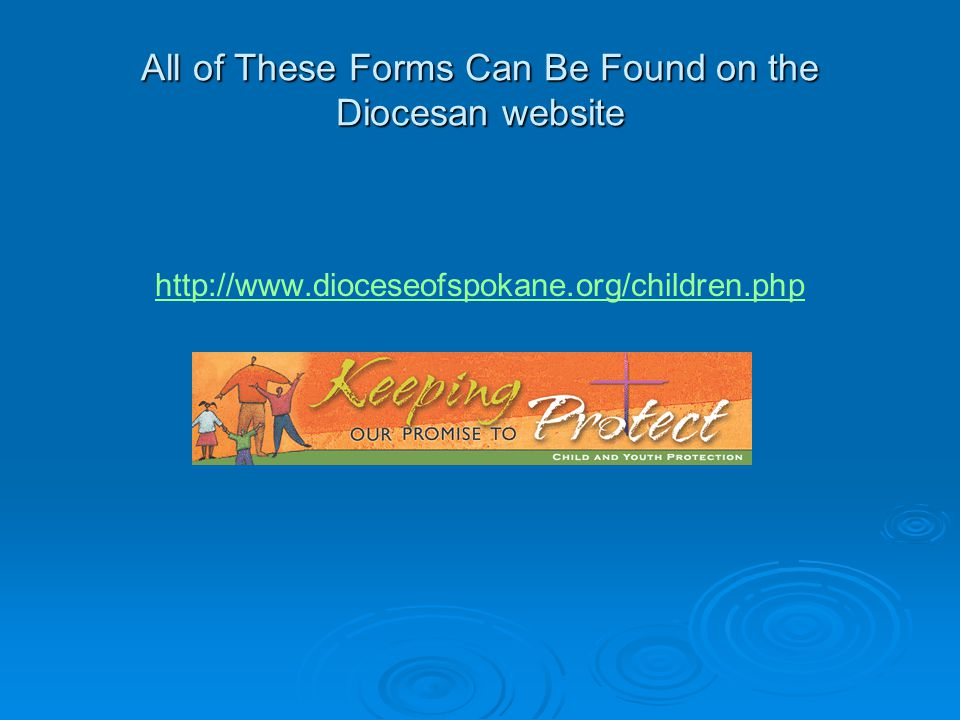 All of These Forms Can Be Found on the Diocesan website http://www.dioceseofspokane.org/children.php