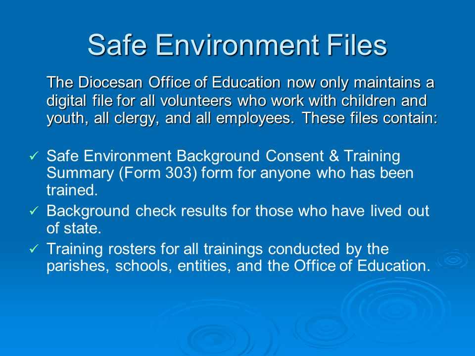 Safe Environment Files The Diocesan Office of Education now only maintains a digital file for all volunteers who work with children and youth, all clergy, and all employees.