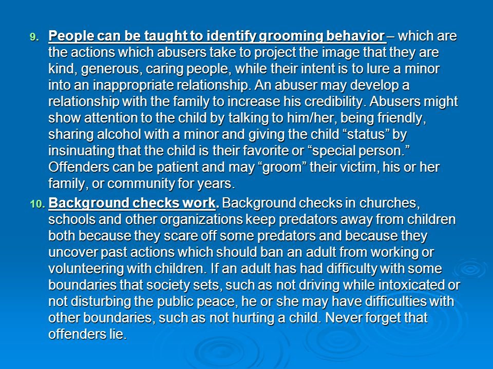 9. People can be taught to identify grooming behavior – which are the actions which abusers take to project the image that they are kind, generous, ca