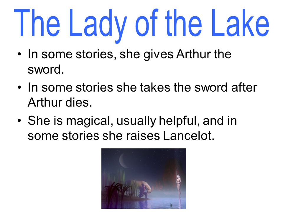 In some stories, she gives Arthur the sword. In some stories she takes the sword after Arthur dies.