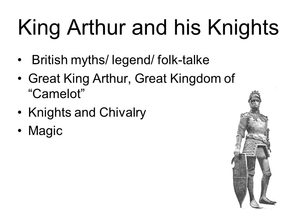King Arthur and his Knights British myths/ legend/ folk-talke Great King Arthur, Great Kingdom of Camelot Knights and Chivalry Magic