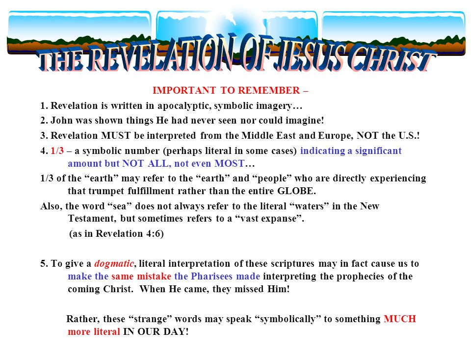 IMPORTANT TO REMEMBER – 1. Revelation is written in apocalyptic, symbolic imagery… 2. John was shown things He had never seen nor could imagine! 3. Re