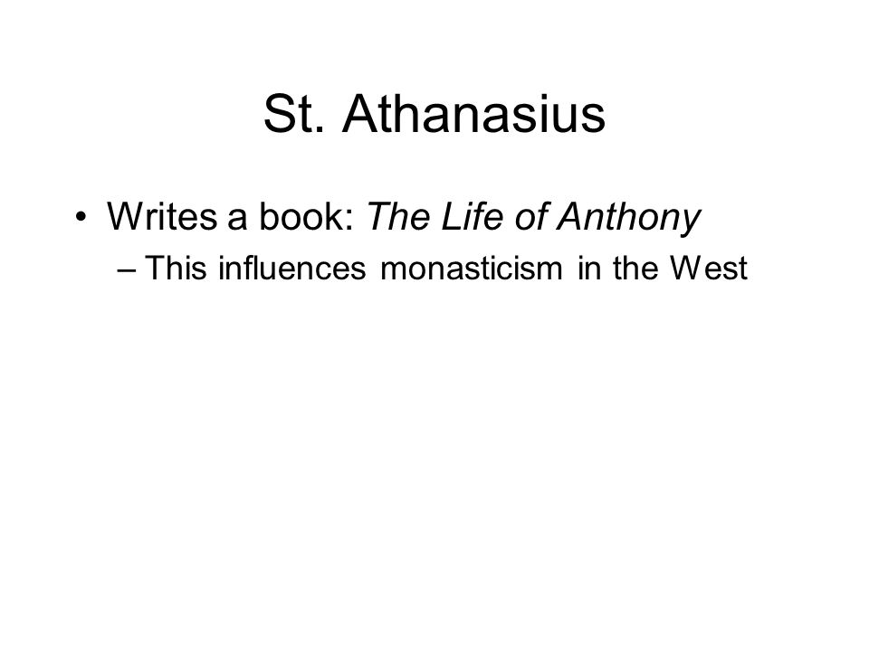 St. Athanasius Writes a book: The Life of Anthony –This influences monasticism in the West