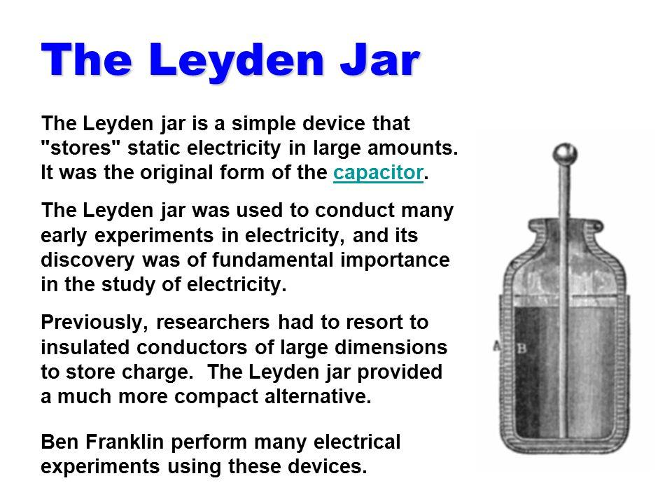 The Leyden Jar The Leyden jar is a simple device that