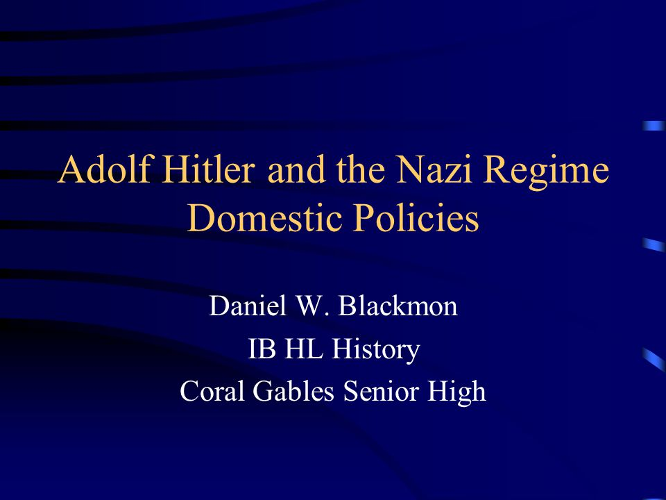 Adolf Hitler and the Nazi Regime Domestic Policies Daniel W.