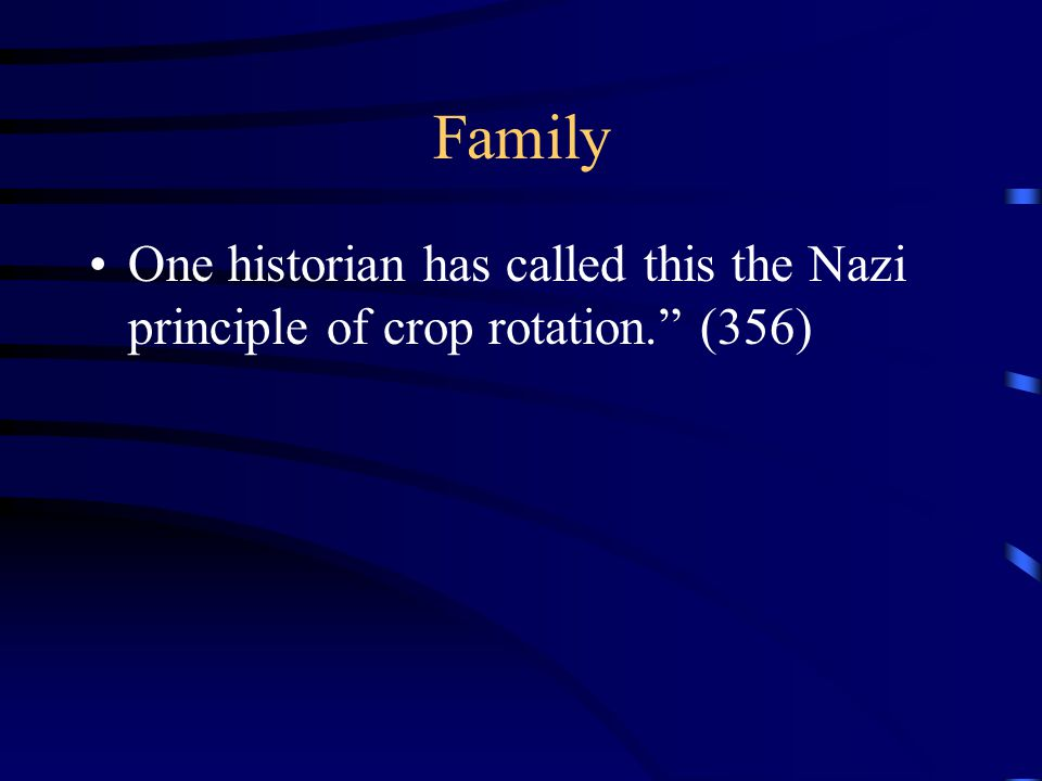 Family One historian has called this the Nazi principle of crop rotation. (356)