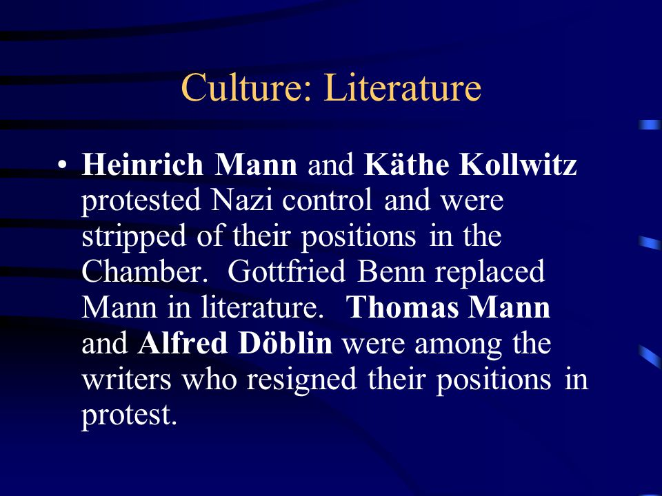 Culture: Literature Heinrich Mann and Käthe Kollwitz protested Nazi control and were stripped of their positions in the Chamber.