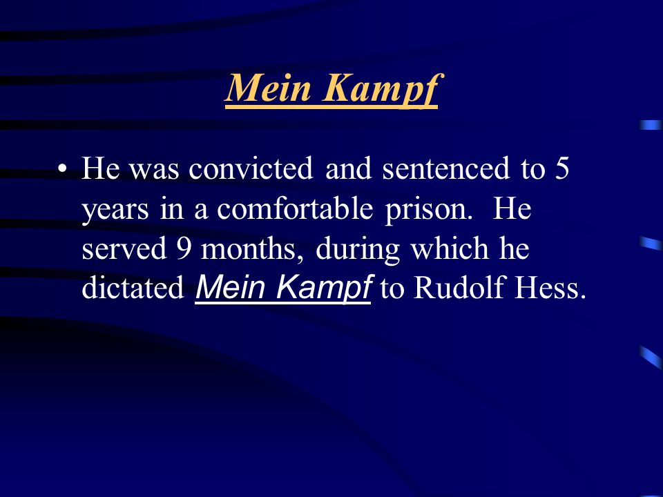 Mein Kampf He was convicted and sentenced to 5 years in a comfortable prison.