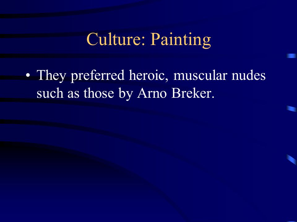 Culture: Painting They preferred heroic, muscular nudes such as those by Arno Breker.