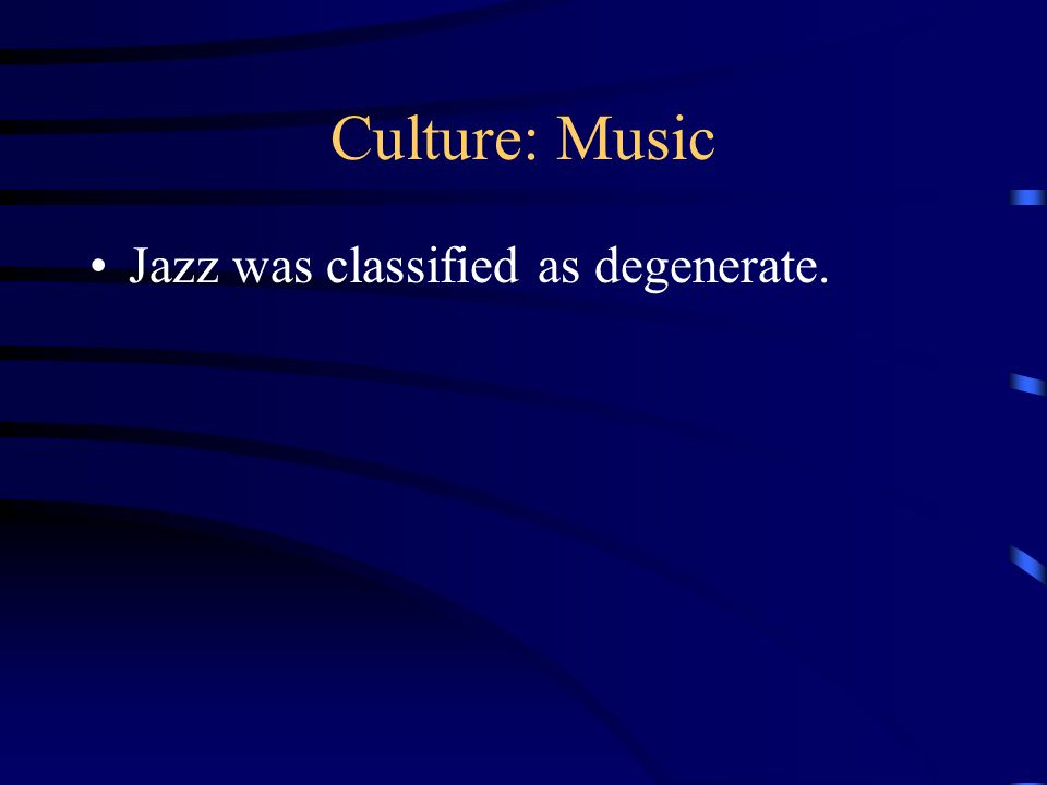 Culture: Music Jazz was classified as degenerate.