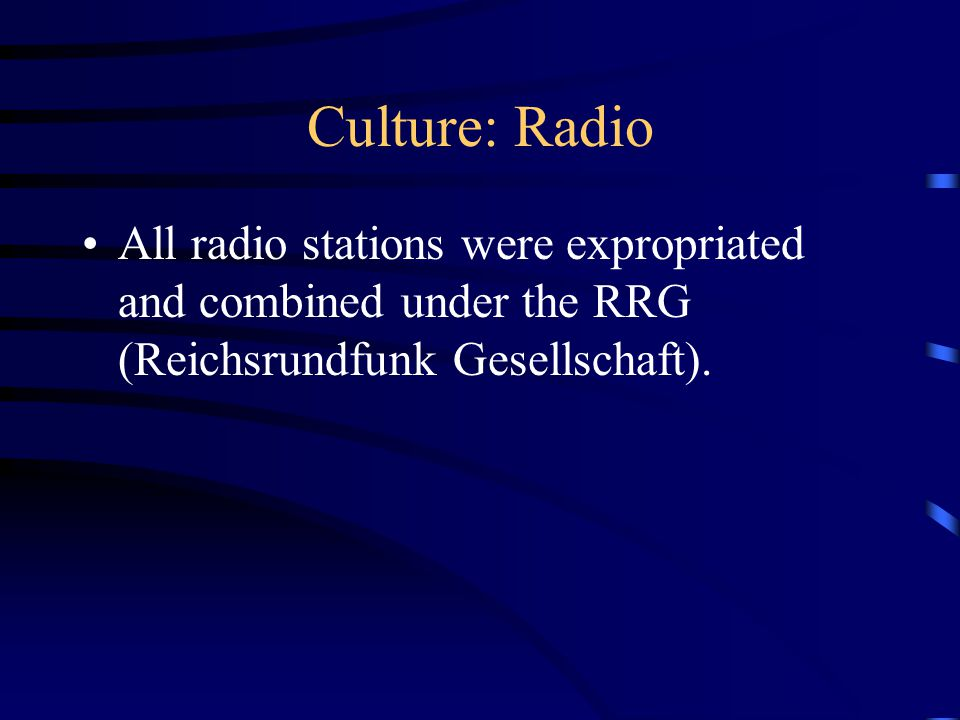 Culture: Radio All radio stations were expropriated and combined under the RRG (Reichsrundfunk Gesellschaft).
