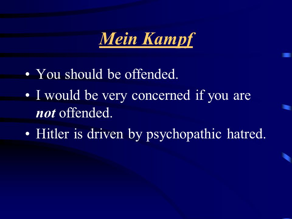 Mein Kampf You should be offended. I would be very concerned if you are not offended.