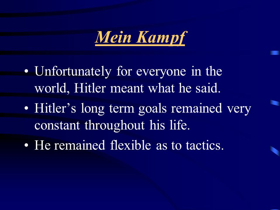 Mein Kampf Unfortunately for everyone in the world, Hitler meant what he said.
