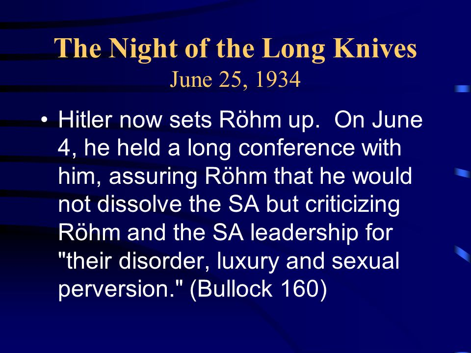 The Night of the Long Knives June 25, 1934 Hitler now sets Röhm up.