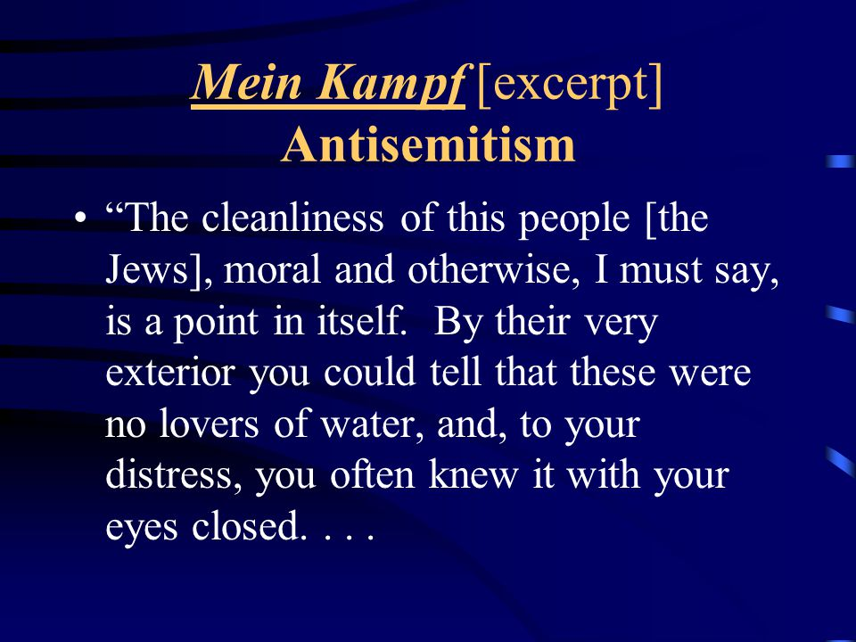 Mein Kampf [excerpt] Antisemitism The cleanliness of this people [the Jews], moral and otherwise, I must say, is a point in itself.