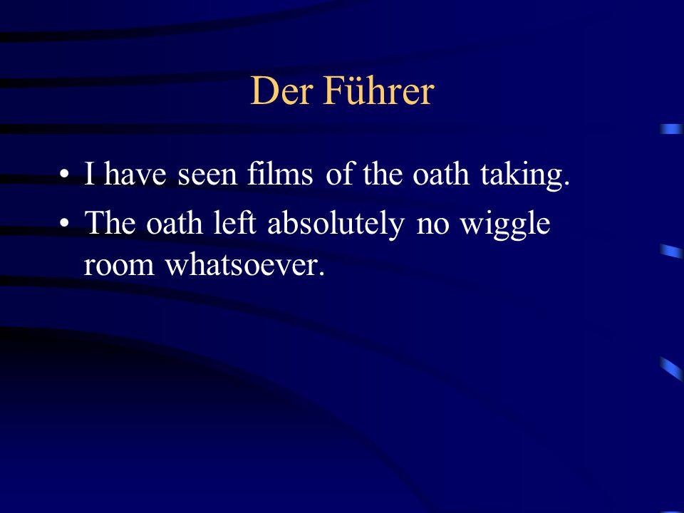 Der Führer I have seen films of the oath taking.