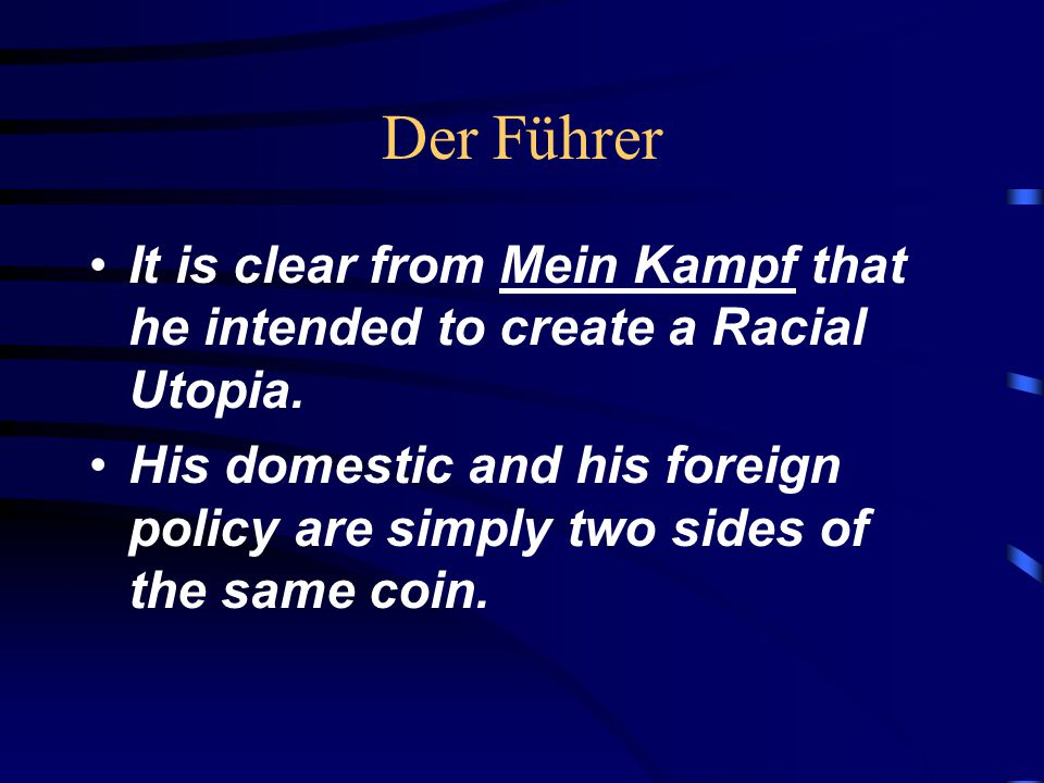 Der Führer It is clear from Mein Kampf that he intended to create a Racial Utopia.
