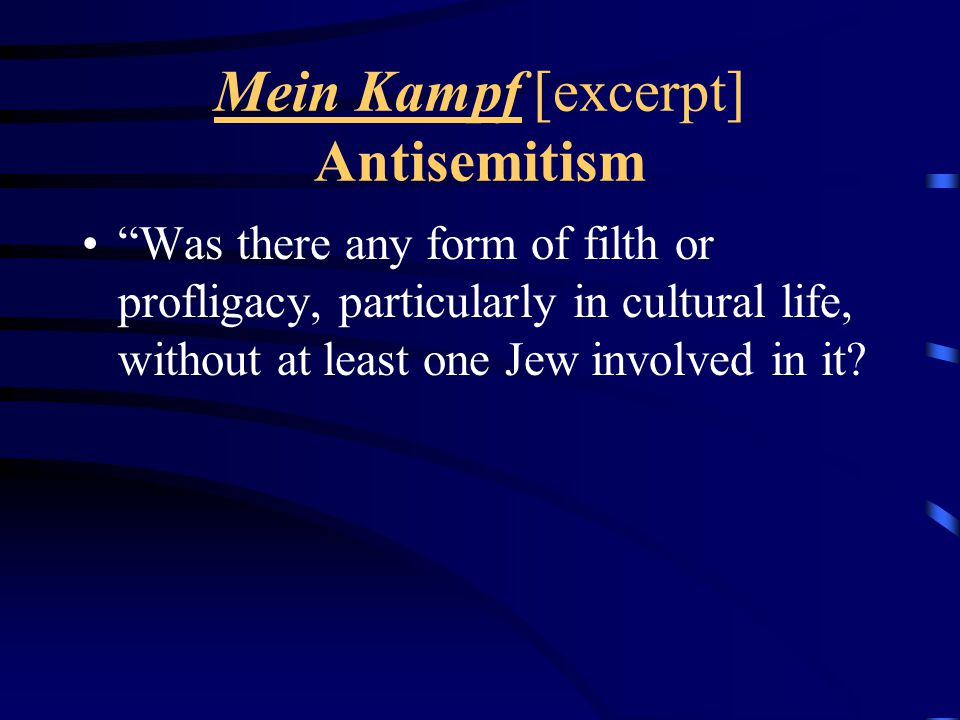 Mein Kampf [excerpt] Antisemitism Was there any form of filth or profligacy, particularly in cultural life, without at least one Jew involved in it