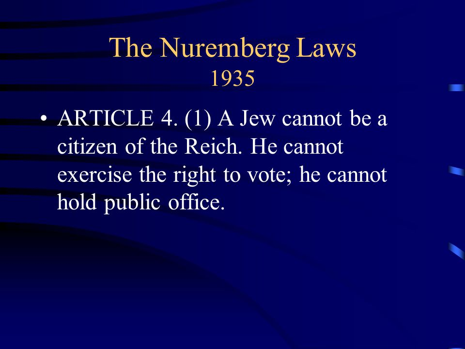 The Nuremberg Laws 1935 ARTICLE 4. (1) A Jew cannot be a citizen of the Reich.