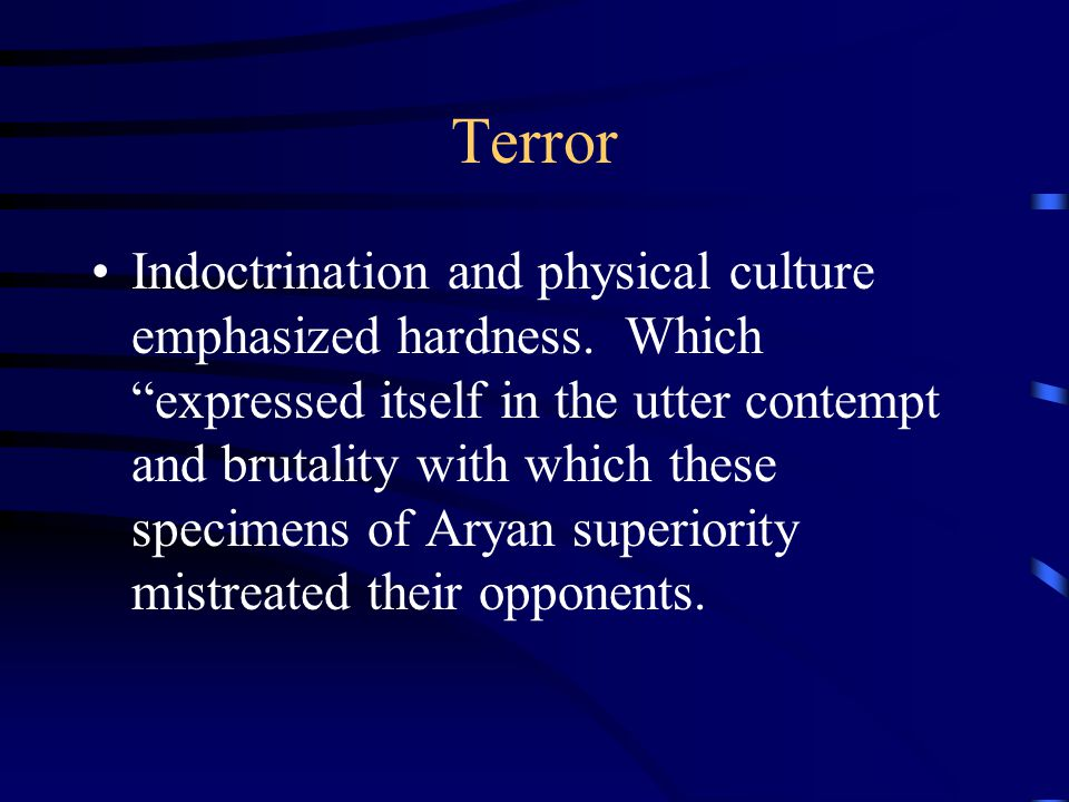 Terror Indoctrination and physical culture emphasized hardness.