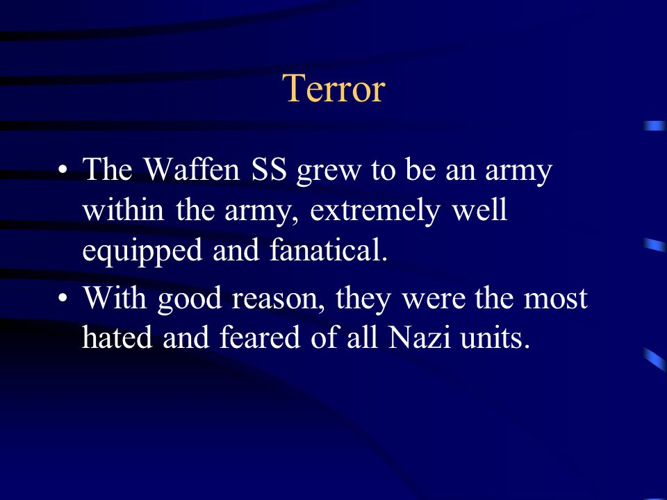 Terror The Waffen SS grew to be an army within the army, extremely well equipped and fanatical.