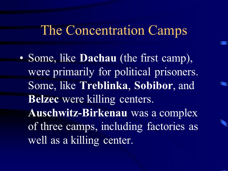 The Concentration Camps Some, like Dachau (the first camp), were primarily for political prisoners.
