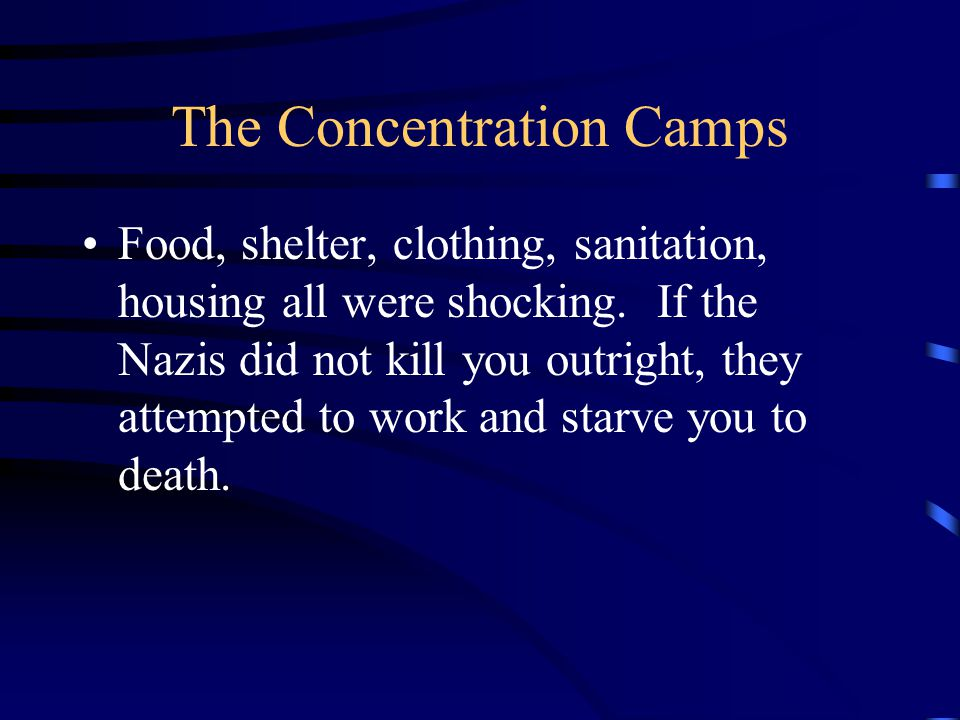 The Concentration Camps Food, shelter, clothing, sanitation, housing all were shocking.