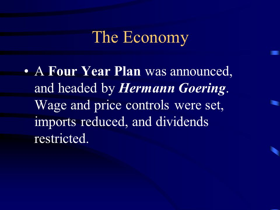The Economy A Four Year Plan was announced, and headed by Hermann Goering.