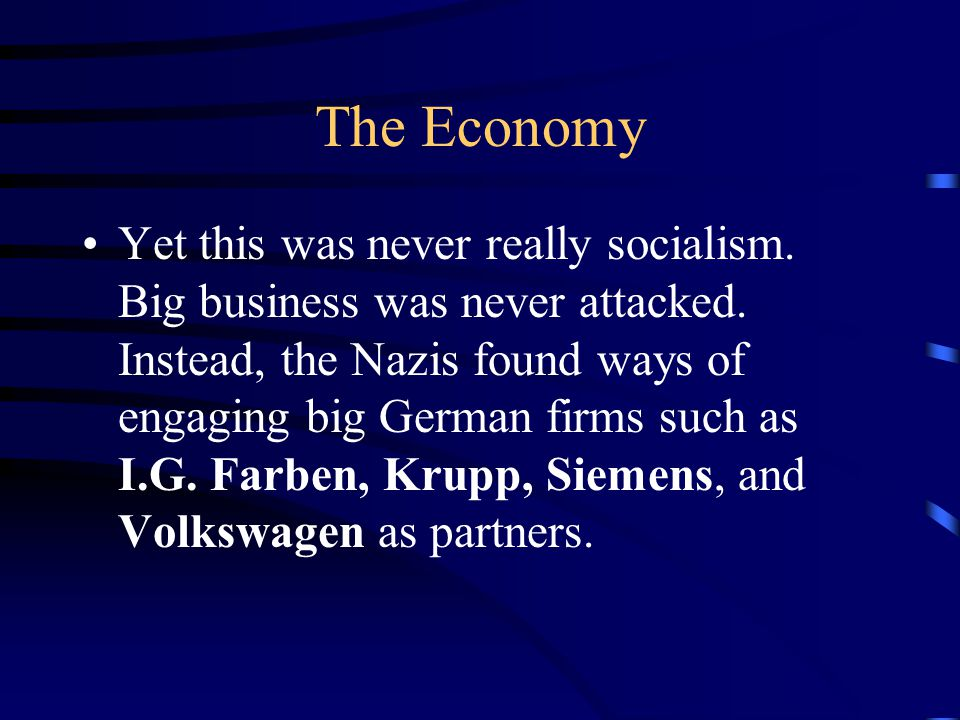 The Economy Yet this was never really socialism. Big business was never attacked.