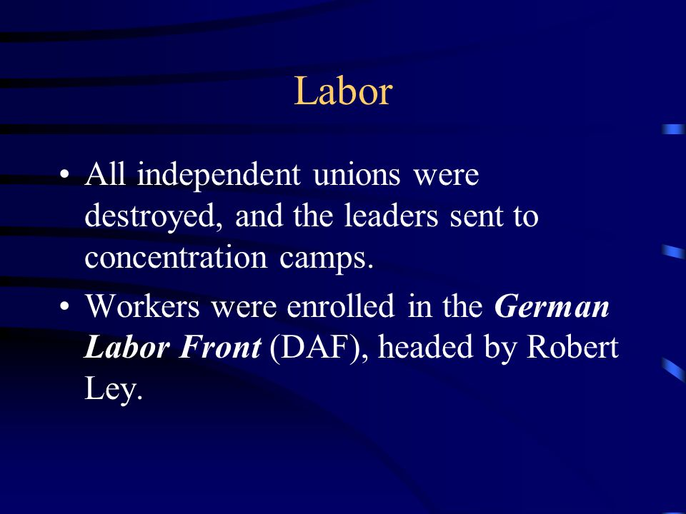 Labor All independent unions were destroyed, and the leaders sent to concentration camps.