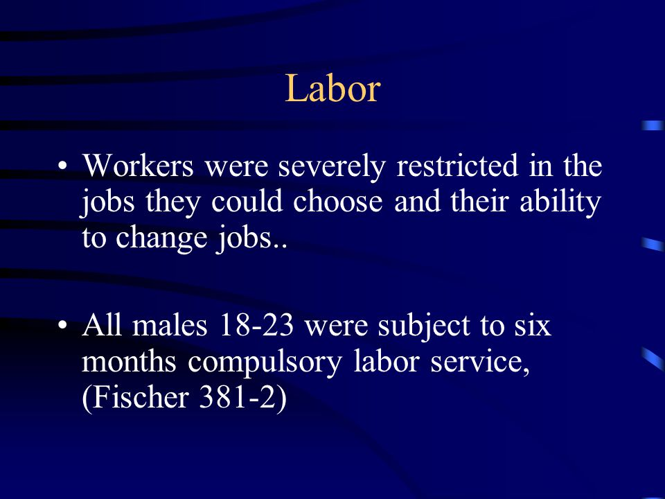 Labor Workers were severely restricted in the jobs they could choose and their ability to change jobs..