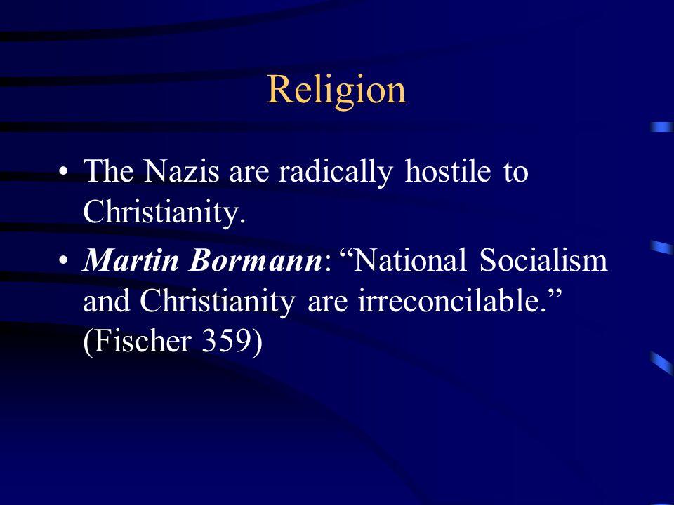 Religion The Nazis are radically hostile to Christianity.